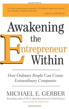 Awakening the Entrepreneur Within: How Ordinary People Can Create Extraordinary Companies [Paperback]    Dream  Vision  Purpose  Mission    These words have been defining the life of Michael E. Gerber, bestselling author and international small business guru, since before 1977—when he created E-Myth Worldwide to transform the way that small business owners can grow their companies. Now he's created the Dreaming Room, the place where entrepreneurs and future entrepreneurs come to dis...