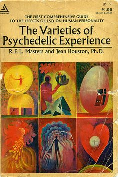 """""""The Varieties of Psychedelic Experience"""" - R.E.L Masters & Jean Houston, Ph.D."""