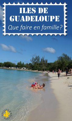 Que faire en famille en Guadeloupe? visites, activités, belle plages...
