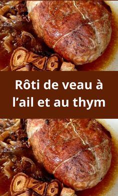 Rôti de veau à l'ail et au thym Pork, Meat, Garlic, Savoury Dishes, Cooking Recipes, Kale Stir Fry, Pork Chops