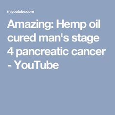 Amazing: Hemp oil cured man's stage 4 pancreatic cancer - YouTube