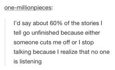 I hate that! When I'm talking and nobody listens I just cut off my sentence to see if they actually care...