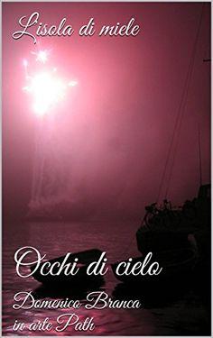 L'isola di miele: Occhi di cielo (Italian Edition) by Domenico Branca http://www.amazon.com/dp/B00LXK4YIK/ref=cm_sw_r_pi_dp_UWr4vb1XS52RT