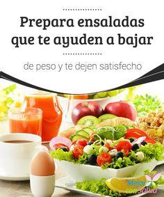 Prepara ensaladas que te ayuden a bajar de peso y te dejen satisfecho Para que…
