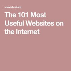 The 101 Most Useful Websites on the Internet
