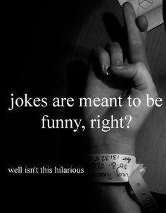 self harm is no  joke.. just like bullying isn't joke... What the fuck is funny on that?!
