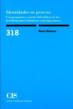 Identidades en proceso: una propuesta a partir del análisis de las movilizaciones feministas contemporáneas Autor/s: Martínez, María Suport: Paper Tipus de publicació: Llibre Col·lecció: Monografías (CIS) ; 318 Editorial/s: Centro de Investigaciones Sociológicas (CIS) Lloc: Madrid Any: 2019 Enquadernació: Rústica Pàgines: 324 Alçada i amplada: 21 x 14 cm. Idioma/es: Castellà ISBN: 978-84-7476-819-0 Editorial, Pvp, Barcelona, Madrid, Proposal, Identity, Science, Author, Investigations
