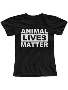 "Women's ""Animal Lives Matter"" Tee by The T-Shirt Whore (Black)"