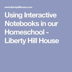 Using Interactive Notebooks in our Homeschool - Liberty Hill House