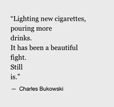 Always fighting with a new cigarette and second shot. Poem Quotes, Words Quotes, Life Quotes, Sayings, Relationship Quotes, Pretty Words, Beautiful Words, Charles Bukowski Quotes, Stress
