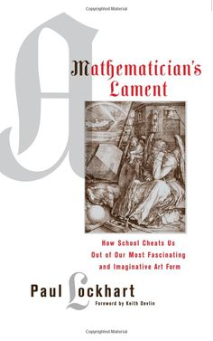 A Mathematician's Lament: How School Cheats Us Out of Our Most Fascinating and Imaginative Art Form by Paul Lockhart #Books #Paul_Lockhart #Math