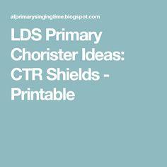 LDS Primary Chorister Ideas: CTR Shields - Printable
