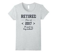 Retired - Class of 2017 retirement gift shirt