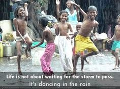 """""""Life is not about waiting for the storm to pass. It's dancing in the rain"""" Vivian Greene"""