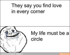 Um yup forever alone