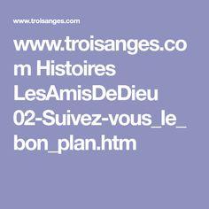 www.troisanges.com Histoires LesAmisDeDieu 02-Suivez-vous_le_bon_plan.htm