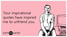 I'm not big on inspirational quotes. Seriously, they are like a bad Seth Rogen movie. There's one joke that you can sort of laugh at and the rest are okay, but you're already watc…
