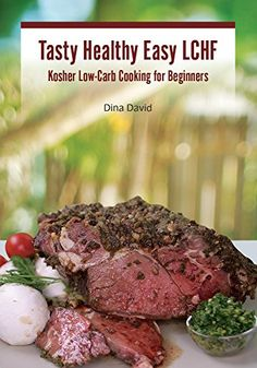 Tasty Healthy Easy LCHF: Kosher Low-Carb Cooking for Beginners - Kindle edition by Dina David. Cookbooks, Food & Wine Kindle eBooks @ Amazon.com. Wine Recipes, Low Carb Recipes, Making Fried Chicken, Paleo On The Go, Cooking For Beginners, Lchf Diet, Healthy Fats, Grain Free, Tasty