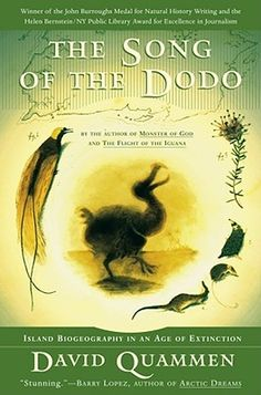"""""""The Song of the Dodo,"""" David Quammen  One of the most interesting books I've ever read."""