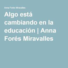 Algo está cambiando en la educación   Anna Forés Miravalles