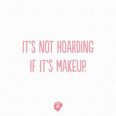 It's NOT hoarding if it's makeup!