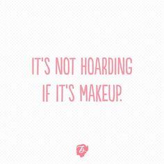 It's NOT hoarding if it's makeup!