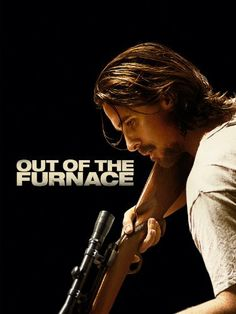 Out of the Furnace  ~ Christian Bale, Sam Shepard, Woody Harrelson, William Defoe, Casey Affleck, Zoe Saldana, Forrest Whitaker
