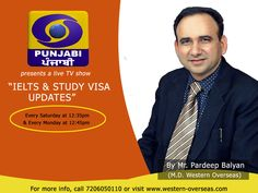 """Update yourself with """"IELTS & Study Updates"""", a live TV show by Mr. Pardeep Balyan (Director of Western Overseas) on DD Punjabi. EVERY Saturday at pm and every Monday at pm. For details, call at 7206050110"""