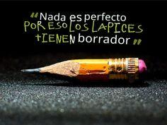 Nada es perfecto, por eso los lápices tienen borrador ¡Buenas noches!
