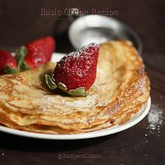 Basic Crepes:   Ingredients   2 large eggs  3/4 cup milk  1/2 cup water  1 cup flour  3 tablespoons butter, melted  1/8 tsp salt  1 tbs sugar