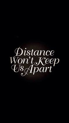 Distance Won't keep us apart! Get it for your #iPhoneWallpaper, #iPhoneRetinaWallpaper!  Find out more #quote galleries at http://iphone5retinawallpaper.com/gallery.php?cat=quotes