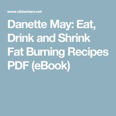Danette May: Eat, Drink and Shrink Fat Burning Recipes PDF (eBook)