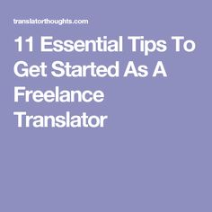 11 Essential Tips To Get Started As A Freelance Translator