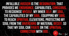 The name of infallible Hussein, provides my soul the capabilities of connecting with God.