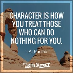 Motivational quote by Al Pacino that treating those who can do nothing for you in a good manner will show that you have good character. https://www.facebook.com/ig.gaite/videos/vb.100003081086054/1016798681766158/?type=2&theater