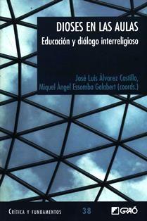 Dioses en las aulas : educación y diálogo interreligioso / José Luis Álvarez Castillo, Miquel Angel Essomba Gelabert (coords.) ... [et al.]. LC 107 D