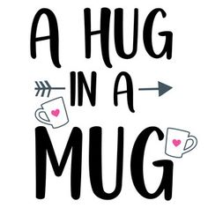 Silhouette Design Store: Coffee Hug In A Mug Phrase Hug Quotes, Coffee Quotes, Coffee Mugs, Short Friendship Quotes, Starting A Coffee Shop, Scream, Friends Hugging, Tumbler Quotes, Baby Quiet Book