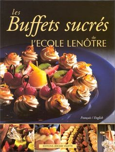 Les Buffets sucrés : Français / English: Amazon.co.uk: Ecole Lenôtre: Books