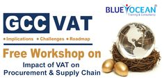 Free Workshop on Impact of VAT on Procurement and Supply Chain       GCC VAT is on its way to Implementation, Legislation, Regulations and Framework is on the verge of announcement creating challenges for business to develop and design a road map for coping the changing scenarios.  Key Takeaways  * Understand VAT & Its Implications * GCC VAT Framework & Local Legislations * VAT - Accounting of Business Challange * VAT - System Disruption Analysis * Procurement System Redesign * Test…