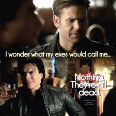 Alaric: I wonder what my exes would call me..... Damon: Nothing, they're all dead. #TheVampireDiaries #Meme