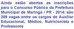 A Prefeitura Municipal de Maringá, no Estado do Paraná, torna de conhecimento geral, a realização de CONCURSO PÚBLICO que visa o provimento de 209 (duzentas e nove) vagas entre os cargos de Auxiliar Educacional, Médico, Nutricionista e Professores. Os vencimentos, de acordo a função, podem ir de R$ 1.223,62 a R$ 3.998,19, mais gratificações.