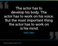 The actor has to develop his body. The actor has to work on his voice. But the most important thing the actor has to work on is his mind. Drama Theatre, Theatre Nerds, Musical Theatre, Drama Education, Drama Class, Acting Quotes, Acting Tips, Stella Adler, Communication Studies
