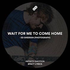 Wait for me to come home.  #8fact #8factlyrics #lyrics #music #edsheeran #photograph