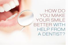 How Do You Make Your Smile Better with Help from a Dentist? - http://www.dmsdmd.com/how-do-you-make-your-smile-better/
