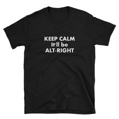 KEEP CALM. It'll be Alt-Right
