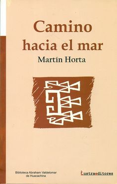 Código: 861.85 / H76C. Título: Camino hacia el mar. Autor: Horta, Martín. Catálogo: http://biblioteca.ccincagarcilaso.gob.pe/biblioteca/catalogo/ver.php?id=8093&idx=2-0000014867