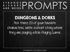 ✐ DAILY WEIRD PROMPT ✐  DUNGEONS & DORKS Pick three (3) of your favorite characters. Write a short story where they are playing a Role-Playing Game.  Want more writerly content? Follow maxkirin.tumblr.com!