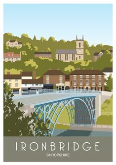Modern style travel poster of Ironbridge, Shropshire. Posters Uk, Railway Posters, Poster Ads, Poster Prints, Retro Posters, Design Posters, Art Prints, Travel And Tourism, Travel Usa