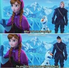 How can you forget this anna, you knocked on Elsa's door plenty of times befo- oh...