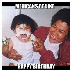 New Memes Mexicanos Mexican Humor Kids 46 Ideas Humor Mexicano, Mexican Funny Memes, Mexican Jokes, Mexican Stuff, Mexican Candy, Mexicans Be Like, Mexican Problems, Happy Birthday Funny, Funny Happy